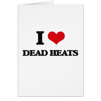 I love Dead Heats Greeting Card