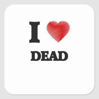 I love Dead Square Sticker