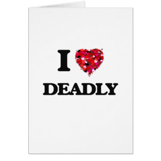 I love Deadly Greeting Card