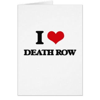 I love Death Row Greeting Card