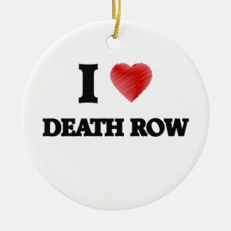 I love Death Row Ceramic Ornament
