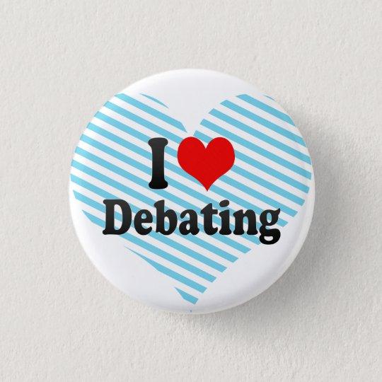 I love Debating Pinback Button