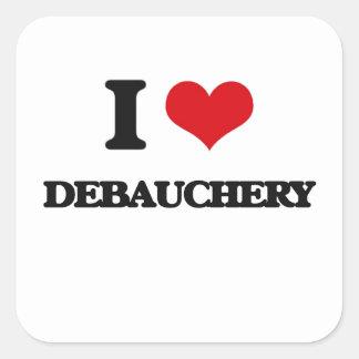 I love Debauchery Square Stickers