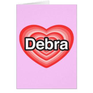 I love Debra. I love you Debra. Heart Card