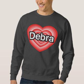 I love Debra. I love you Debra. Heart Sweatshirt