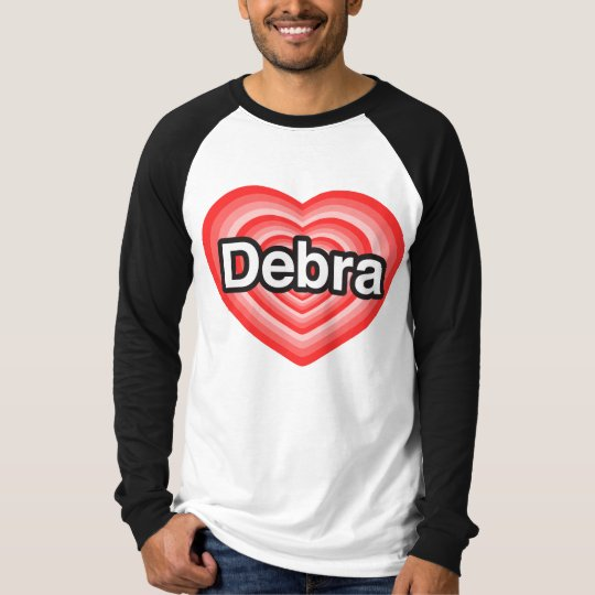 I love Debra. I love you Debra. Heart T-Shirt