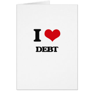 I love Debt Greeting Card