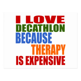 I Love Decathlon Because Therapy Is Expensive Postcard