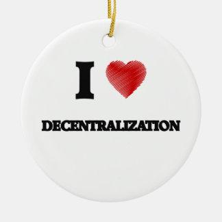 I love Decentralization Ceramic Ornament