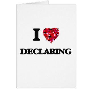 I love Declaring Greeting Card