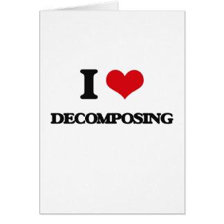 I love Decomposing Greeting Card