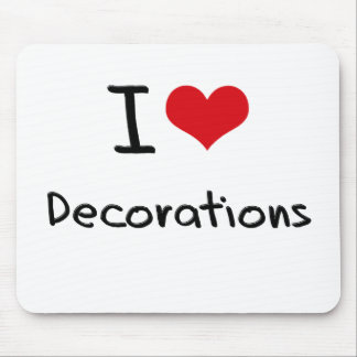 I Love Decorations Mouse Pad