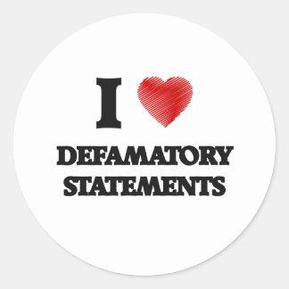I love Defamatory Statements Classic Round Sticker
