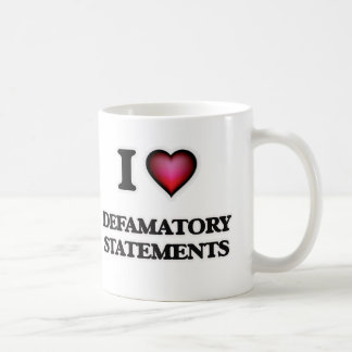 I love Defamatory Statements Coffee Mug