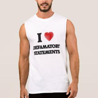 I love Defamatory Statements Sleeveless Shirt