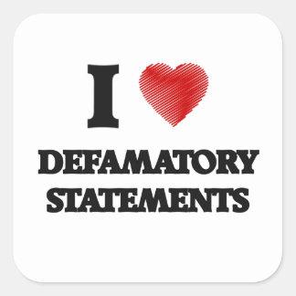 I love Defamatory Statements Square Sticker