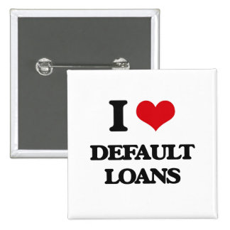 I love Default Loans Pin