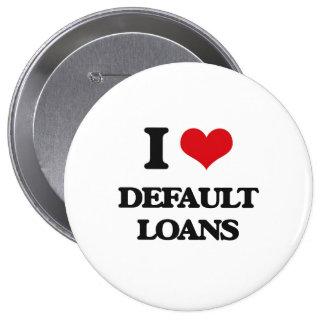 I love Default Loans Pinback Buttons