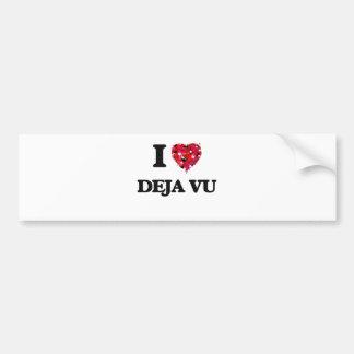 I love Deja Vu Car Bumper Sticker