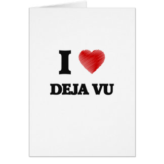I love Deja Vu Card