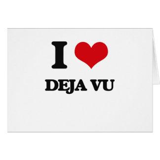 I love Deja Vu Greeting Card