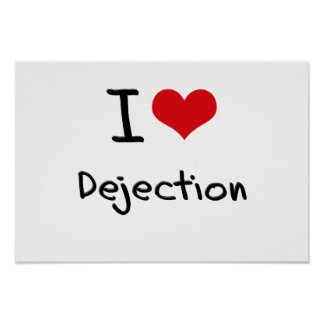 I Love Dejection Poster