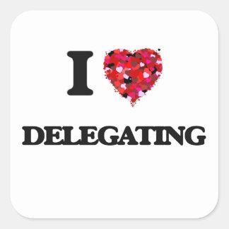 I love Delegating Square Sticker