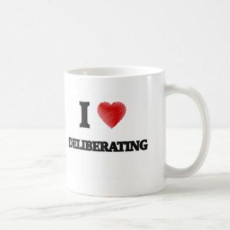 I love Deliberating Coffee Mug