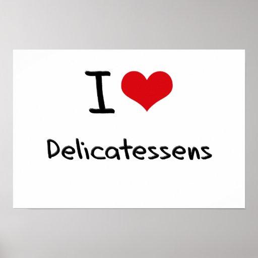 I Love Delicatessens Posters