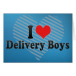 I Love Delivery Boys Greeting Cards