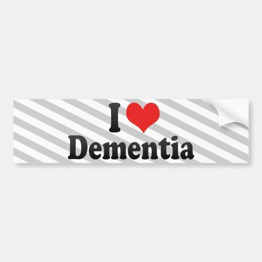 I Love Dementia Bumper Sticker