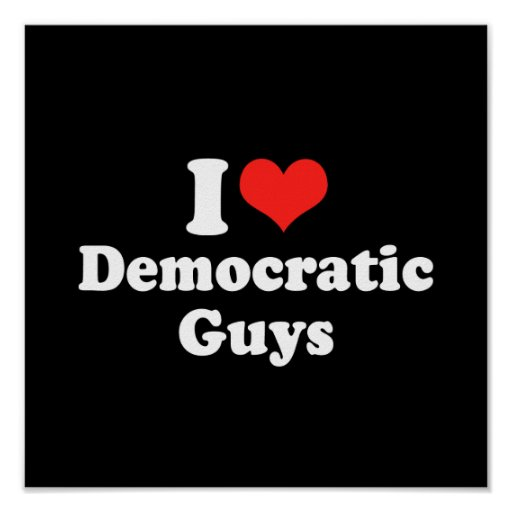I LOVE DEMOCRATIC GUYS.png Posters