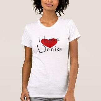 I love Denise T-Shirt