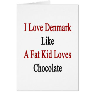 I Love Denmark Like A Fat Kid Loves Chocolate Note Card