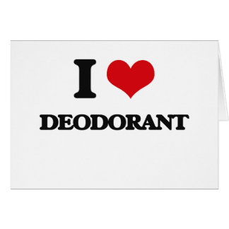 I love Deodorant Greeting Cards