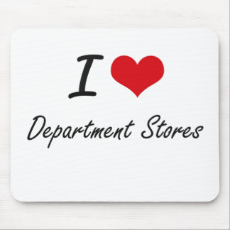 I love Department Stores Mouse Pad