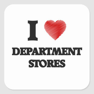 I love Department Stores Square Sticker