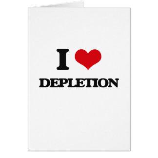I love Depletion Greeting Cards