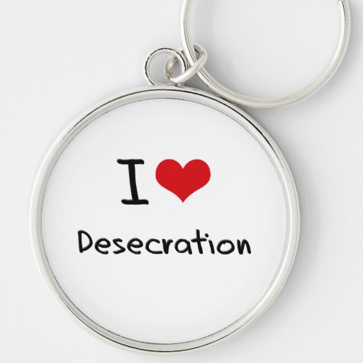 I Love Desecration Key Chains