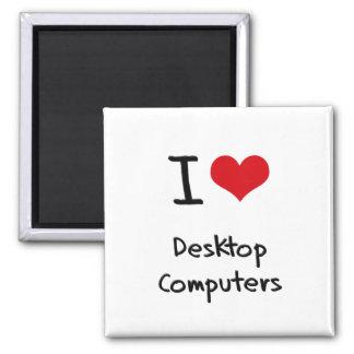 I Love Desktop Computers Fridge Magnets