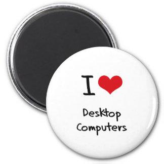 I Love Desktop Computers Refrigerator Magnets