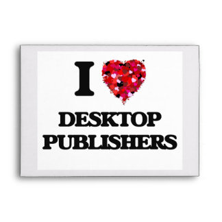I love Desktop Publishers Envelopes