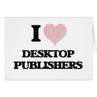 I love Desktop Publishers (Heart made from words) Greeting Card