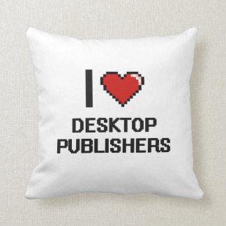 I love Desktop Publishers Pillows