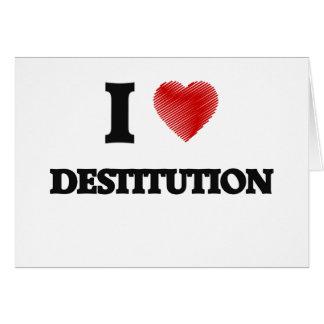 I love Destitution Card