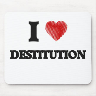I love Destitution Mouse Pad