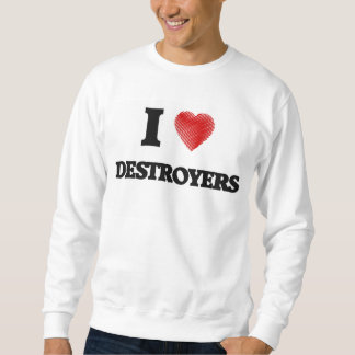 I love Destroyers Sweatshirt
