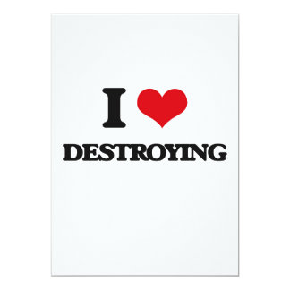 I love Destroying 5x7 Paper Invitation Card