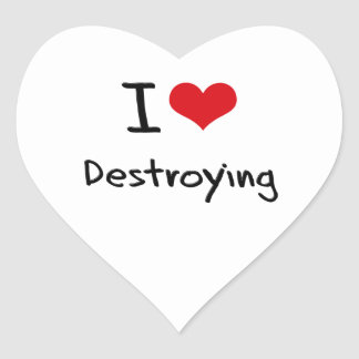 I Love Destroying Heart Sticker