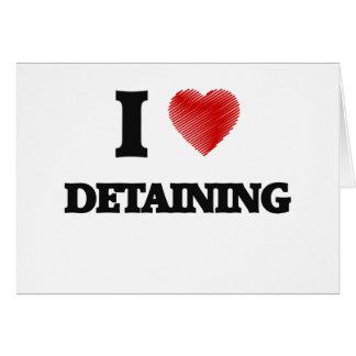 I love Detaining Card